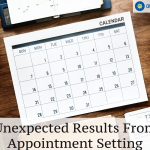 Unexpected Results From Appointment Setting