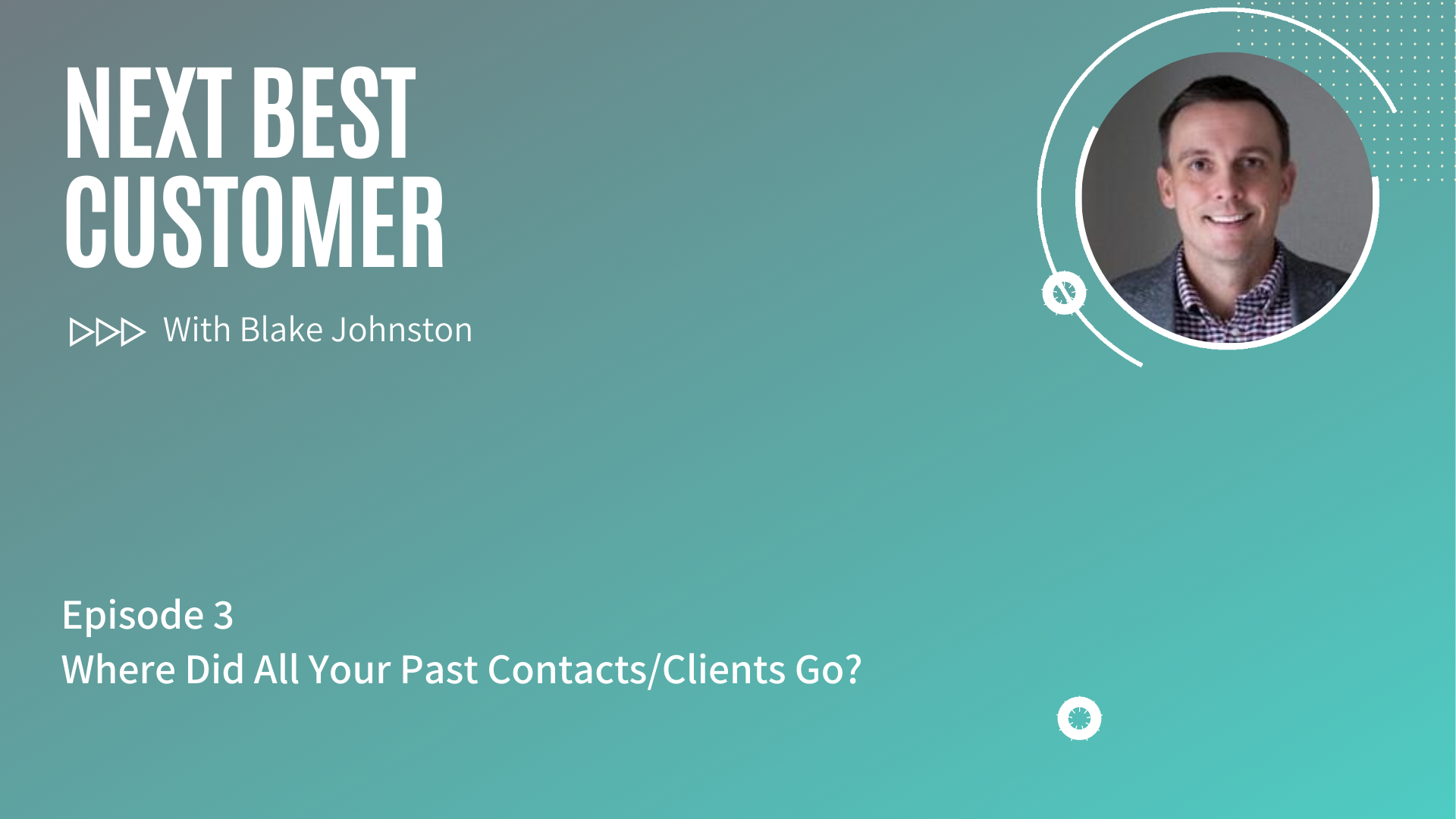 Podcast Episode 3_ Where Did All Your Past Contacts_Clients Go_