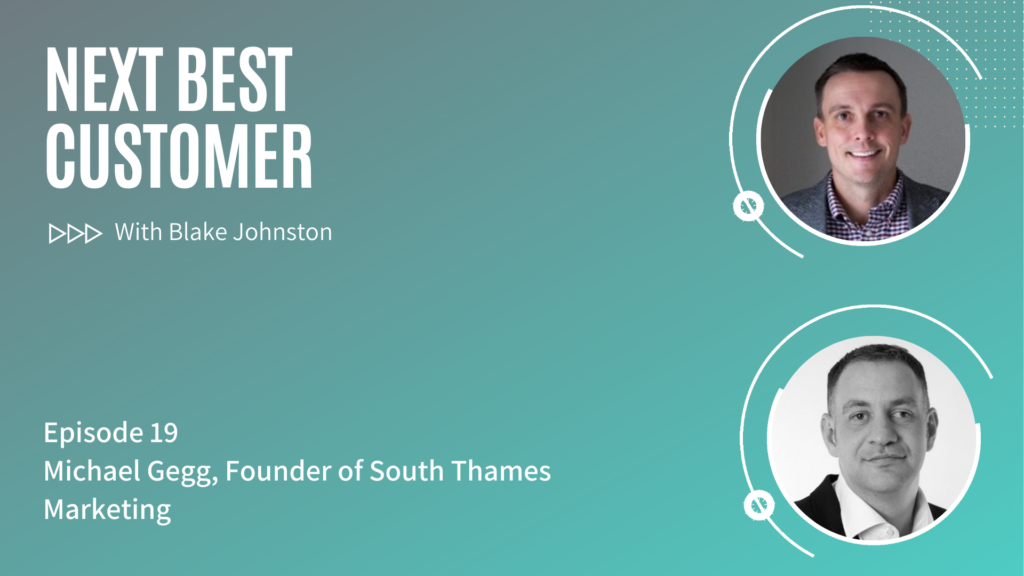 Podcast Episode 19, Critical B2B Marketing Trends With Michael Gegg of South Thames Marketing